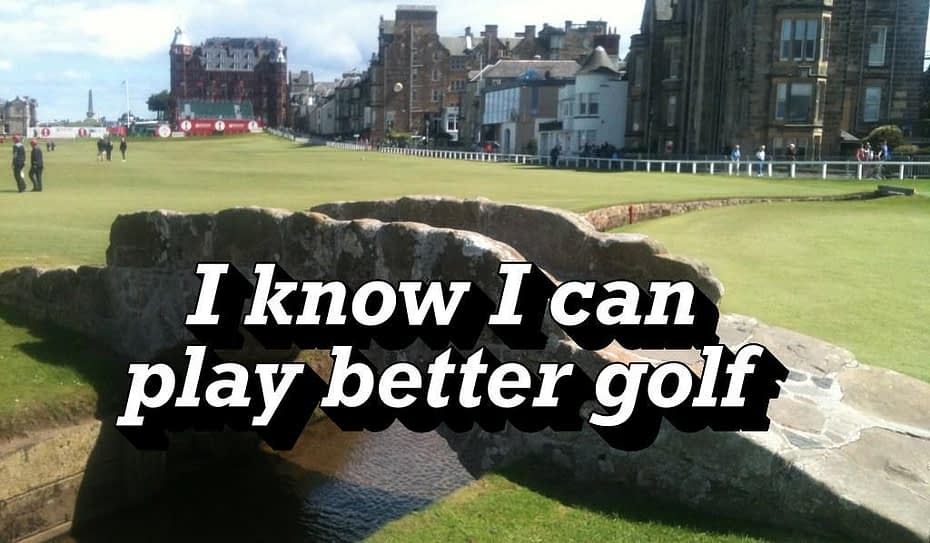 I know I can play better golf